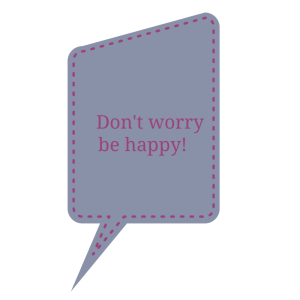 Don't worry...be happy!-1 (2)